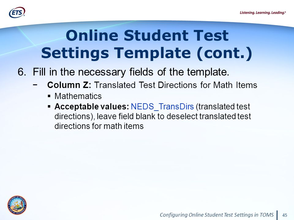 Configuring Online Student Test Settings in TOMS 45 6.Fill in the necessary fields of the template. −Column Z: Translated Test Directions for Math Ite
