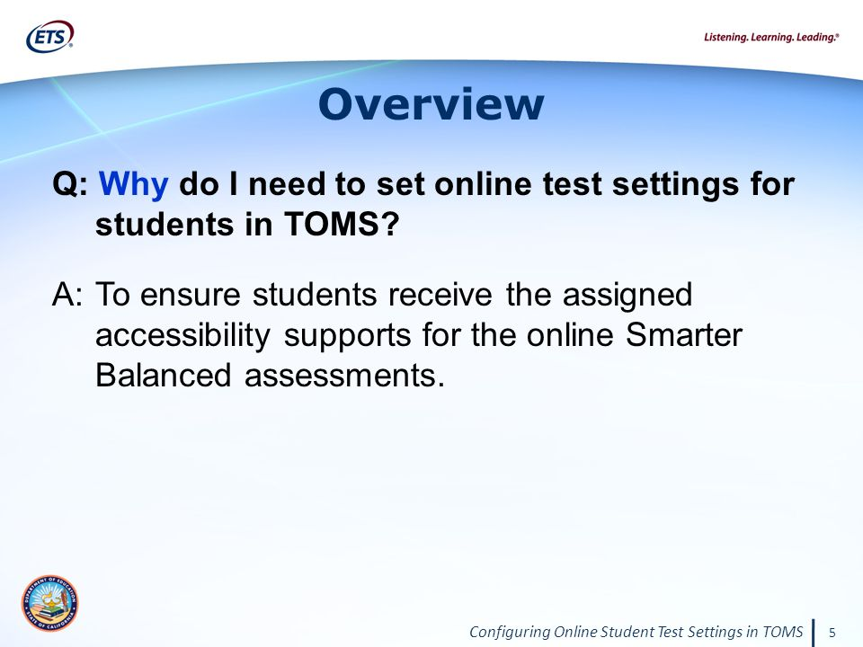 Configuring Online Student Test Settings in TOMS 5 Overview Q: Why do I need to set online test settings for students in TOMS? A: To ensure students r