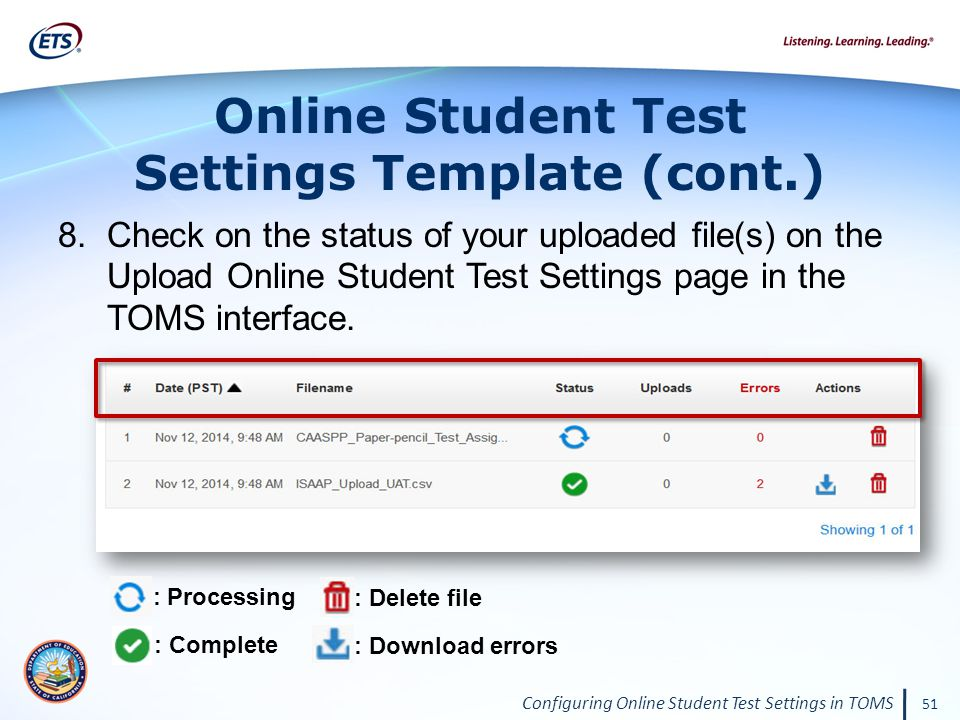 Configuring Online Student Test Settings in TOMS 51 8.Check on the status of your uploaded file(s) on the Upload Online Student Test Settings page in the TOMS interface.