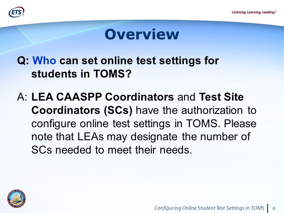 Configuring Online Student Test Settings in TOMS 6 Overview Q: Who can set online test settings for students in TOMS.