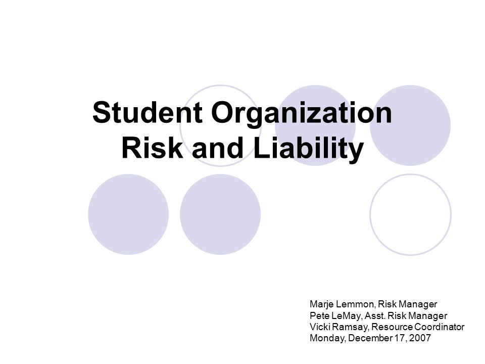 Student Organization Risk and Liability Marje Lemmon, Risk Manager Pete LeMay, Asst. Risk Manager Vicki Ramsay, Resource Coordinator Monday, December