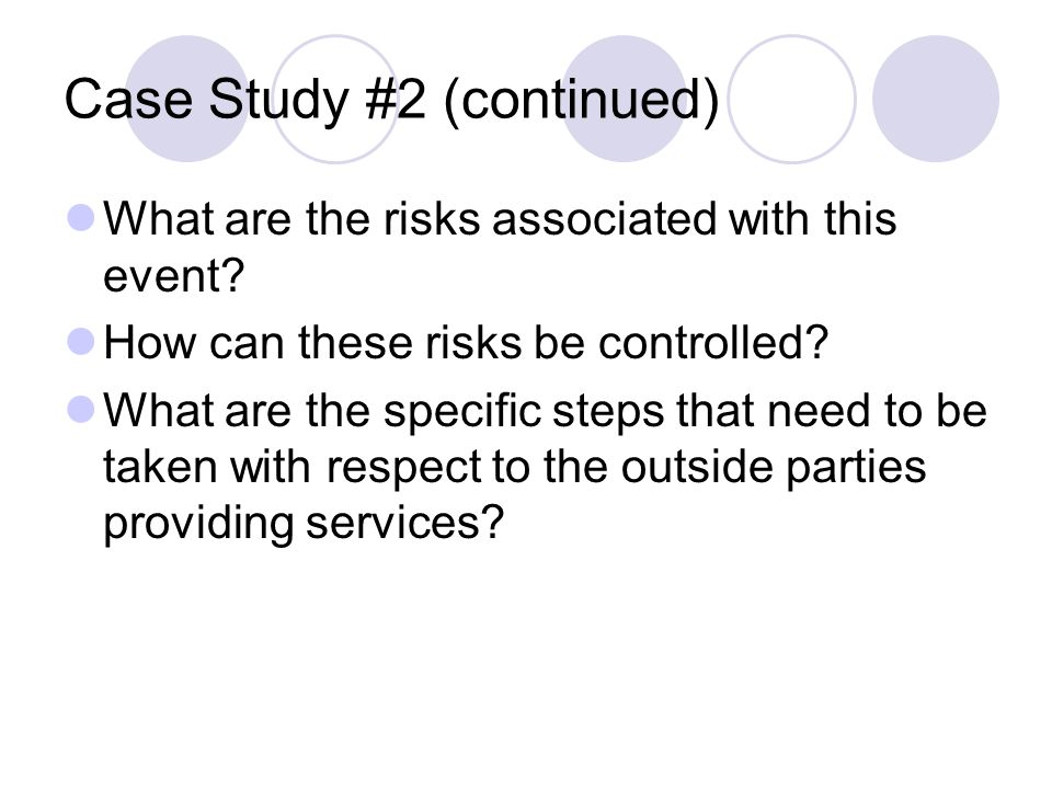Case Study #2 (continued) What are the risks associated with this event? How can these risks be controlled? What are the specific steps that need to b