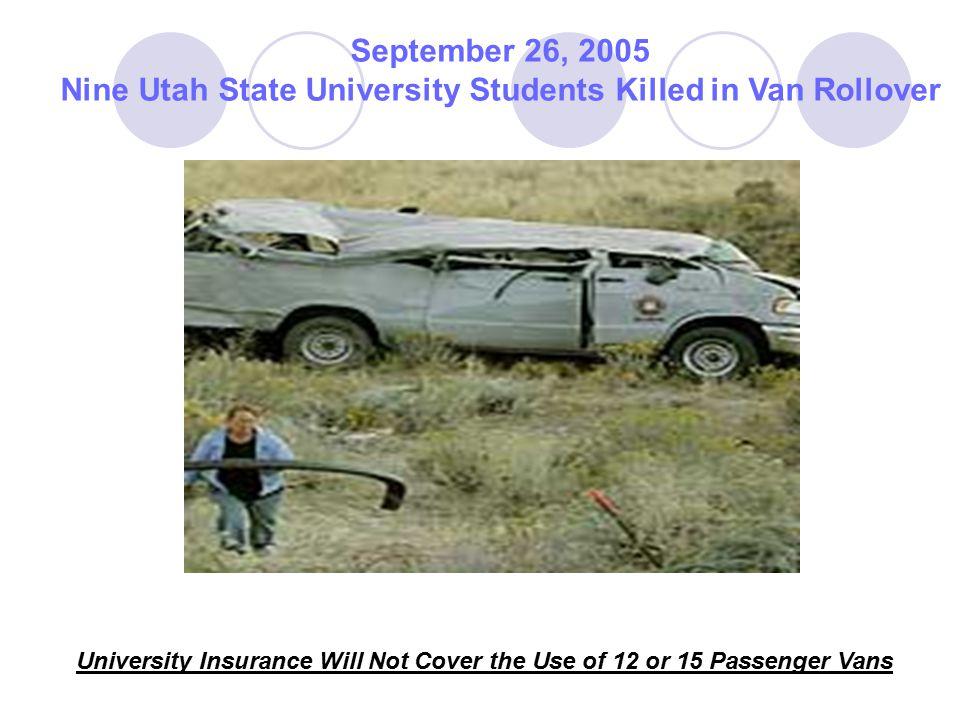 September 26, 2005 Nine Utah State University Students Killed in Van Rollover University Insurance Will Not Cover the Use of 12 or 15 Passenger Vans
