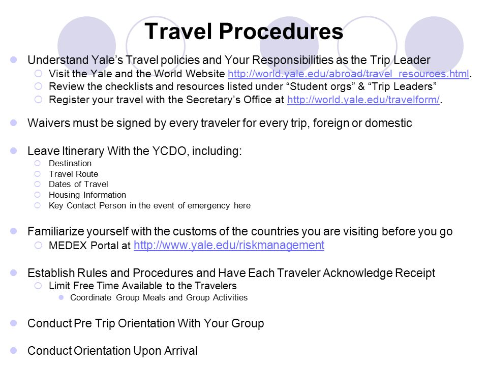 Travel Procedures Understand Yale's Travel policies and Your Responsibilities as the Trip Leader  Visit the Yale and the World Website http://world.y