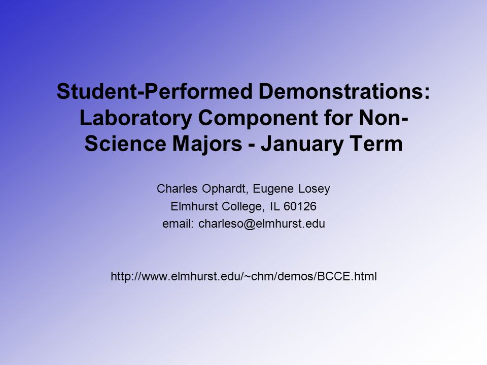 Student-Performed Demonstrations: Laboratory Component for Non- Science Majors - January Term Charles Ophardt, Eugene Losey Elmhurst College, IL 60126