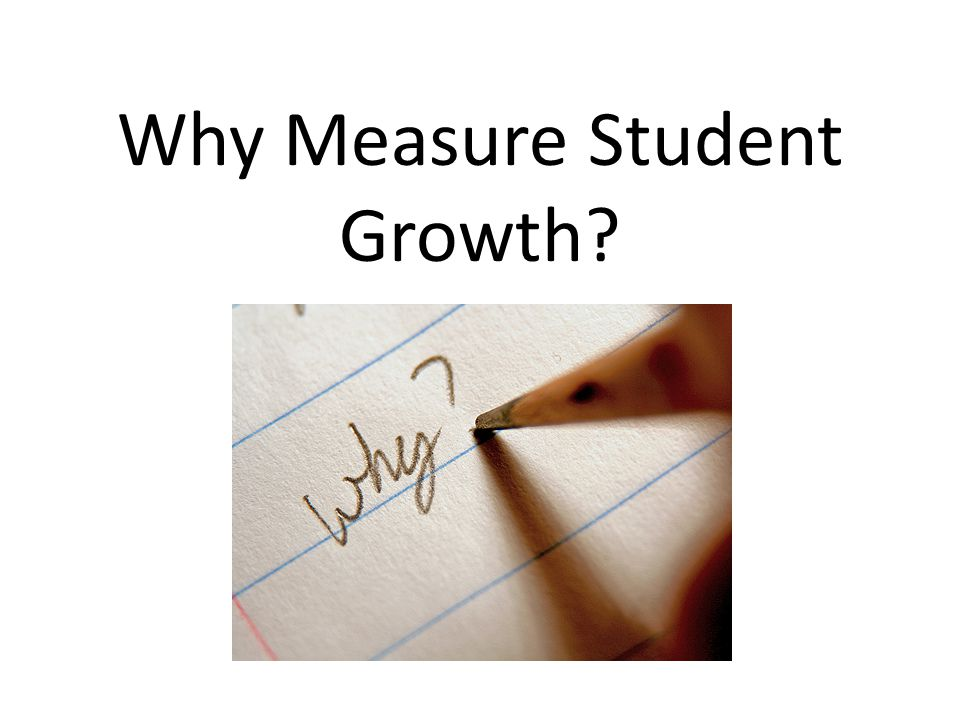 Why Measure Student Growth