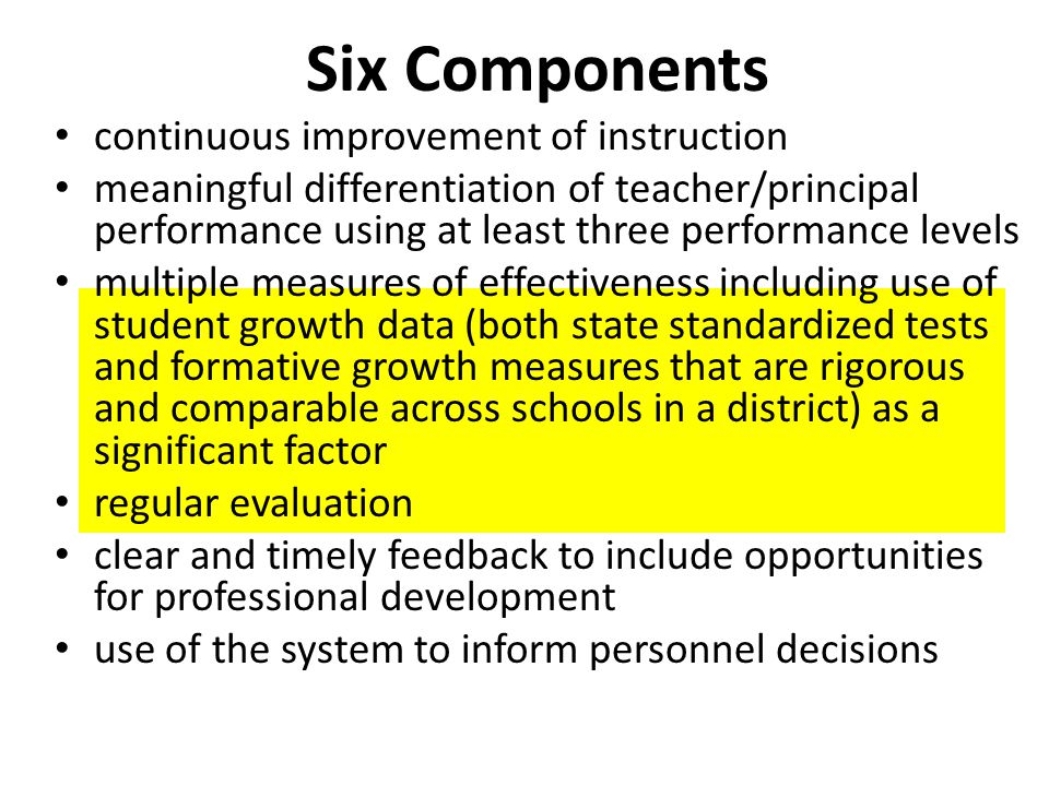 Six Components continuous improvement of instruction meaningful differentiation of teacher/principal performance using at least three performance leve