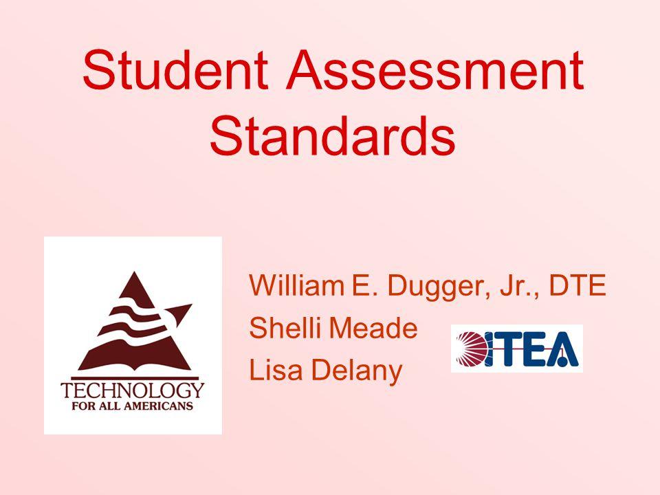 Student Assessment Standards William E. Dugger, Jr., DTE Shelli Meade Lisa Delany
