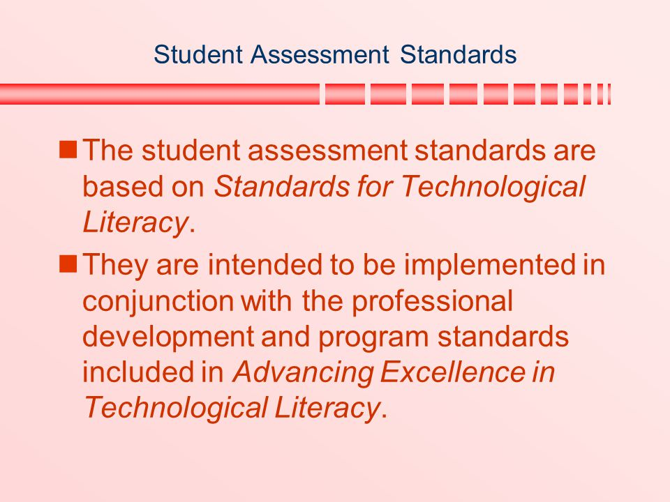 Student Assessment Standards The student assessment standards are based on Standards for Technological Literacy. They are intended to be implemented i