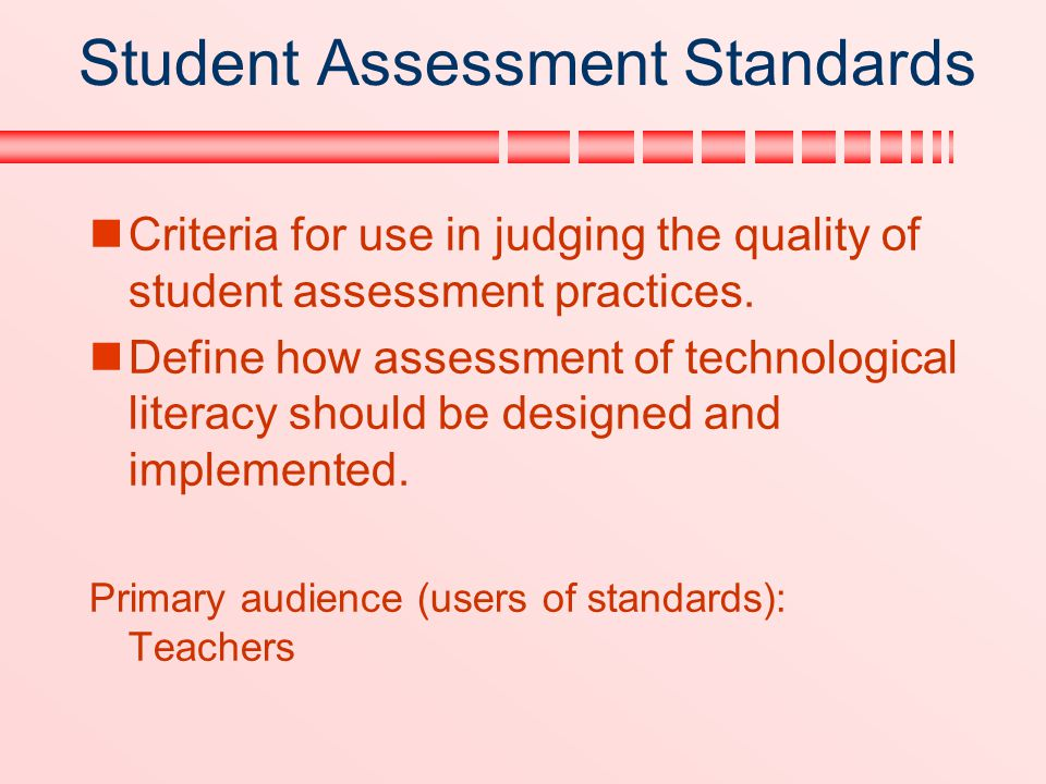 Student Assessment Standards Criteria for use in judging the quality of student assessment practices. Define how assessment of technological literacy