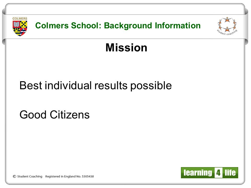 Mission Best individual results possible Good Citizens Colmers School: Background Information