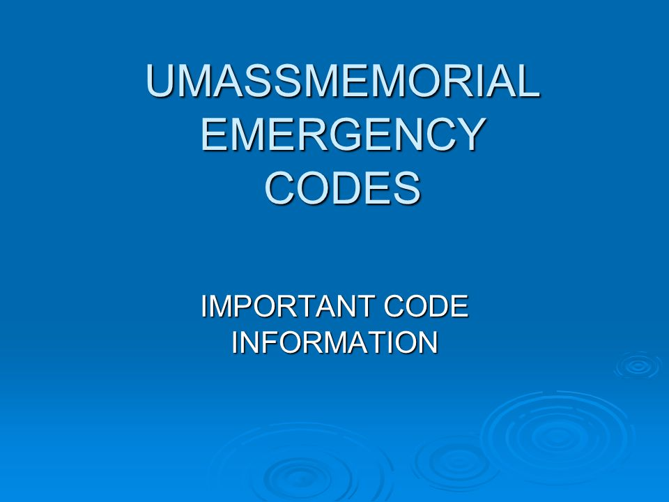 UMASSMEMORIAL EMERGENCY CODES IMPORTANT CODE INFORMATION
