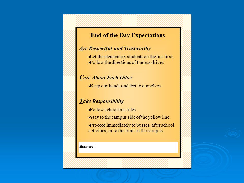 End of the Day Expectations A re Respectful and Trustworthy  Let the elementary students on the bus first.