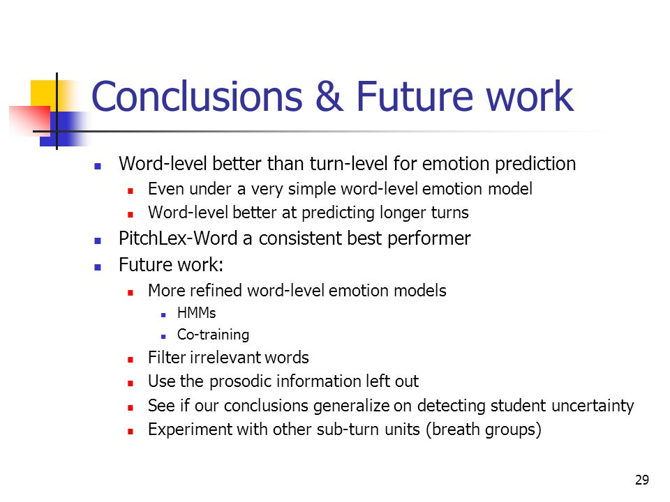 28 Discussion Lexical features at turn and word-level are similar Performance dependent on corpus and learner Pitch features differ significantly Word
