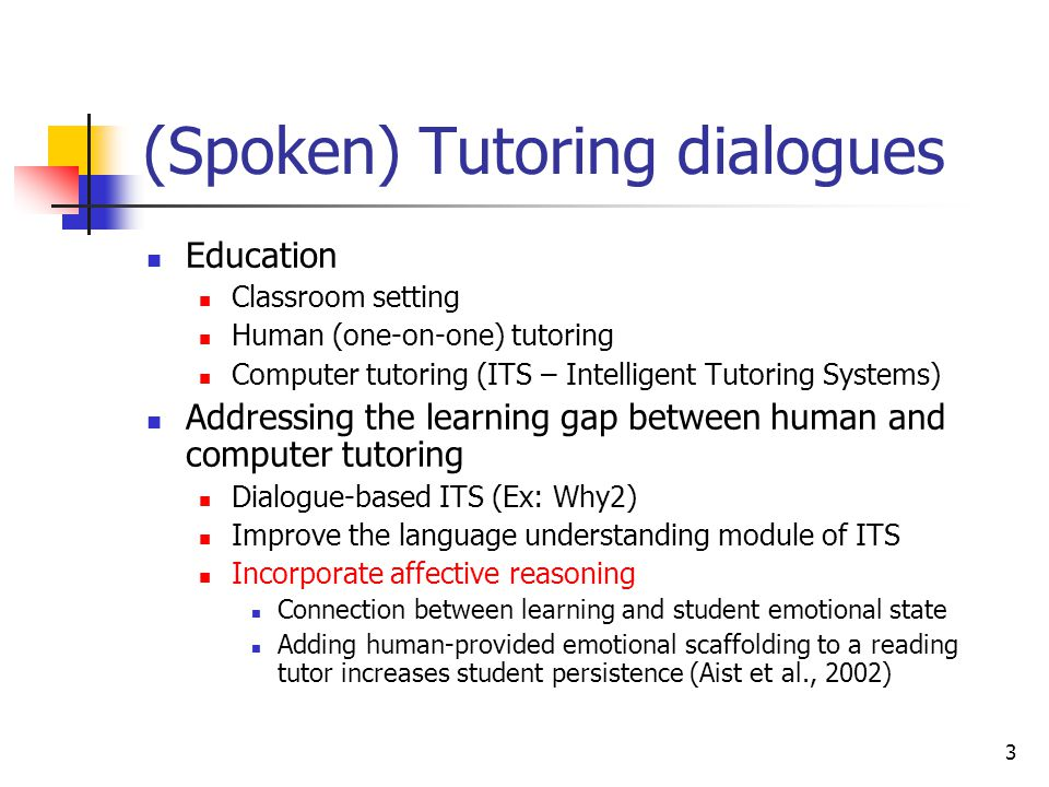 33 Feature Types (3) Other Automatic Features: available from ITSPOKE logs  Turn Begin Time (seconds from dialog start)  Turn End Time (seconds from dialog start)  Is Temporal Barge-in (student turn begins before tutor turn ends)  Is Temporal Overlap (student turn begins and ends in tutor turn)  Number of Words in Turn  Number of Syllables in Turn
