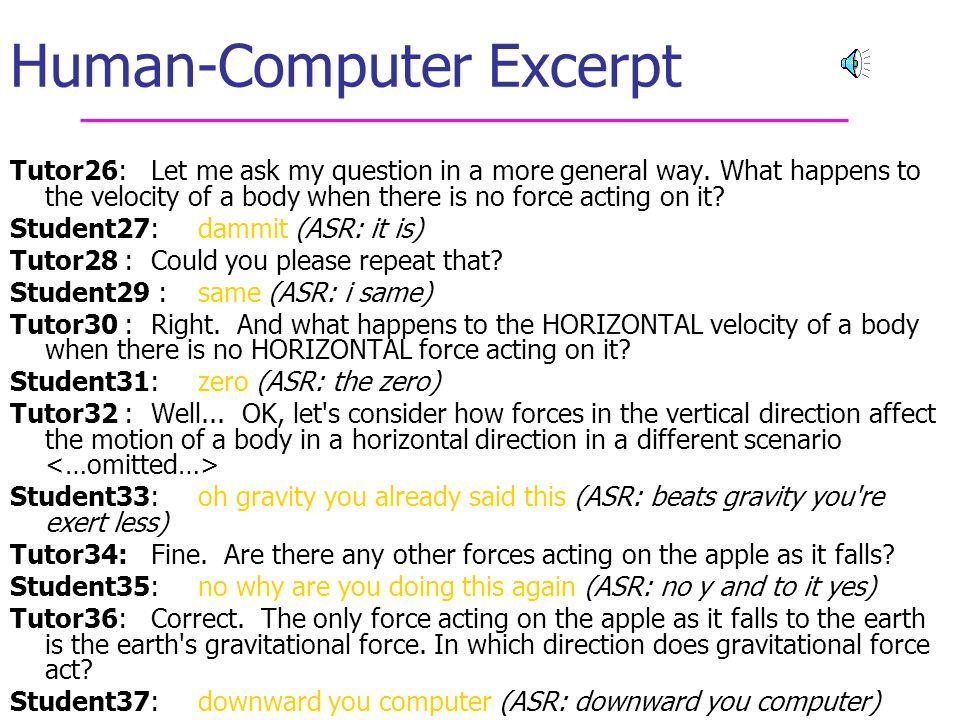 3 (Spoken) Tutoring dialogues Education Classroom setting Human (one-on-one) tutoring Computer tutoring (ITS – Intelligent Tutoring Systems) Addressin