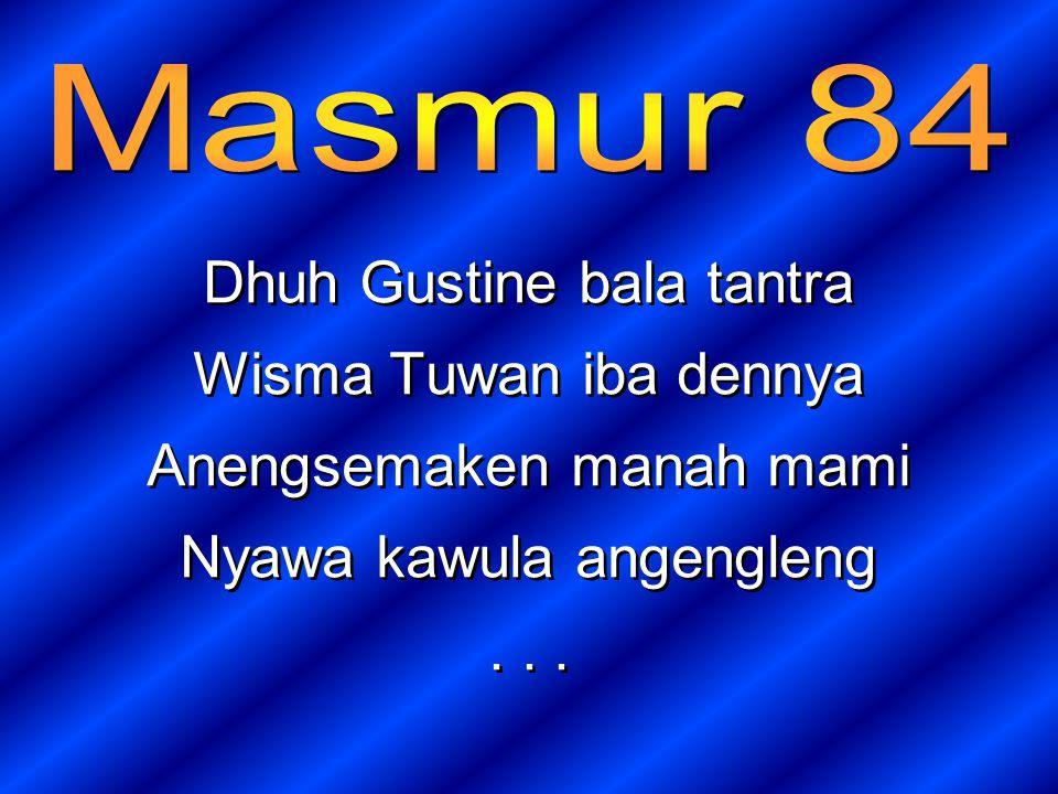Dhuh Gustine bala tantra Wisma Tuwan iba dennya Anengsemaken manah mami Nyawa kawula angengleng...