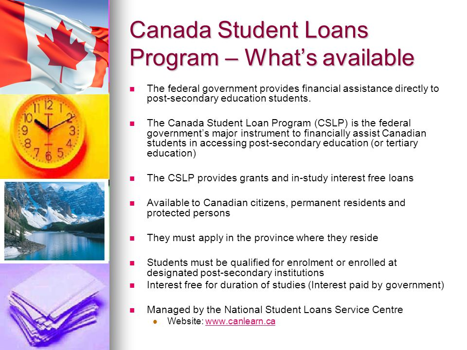 Canada Student Loans Program – What's available The federal government provides financial assistance directly to post-secondary education students.