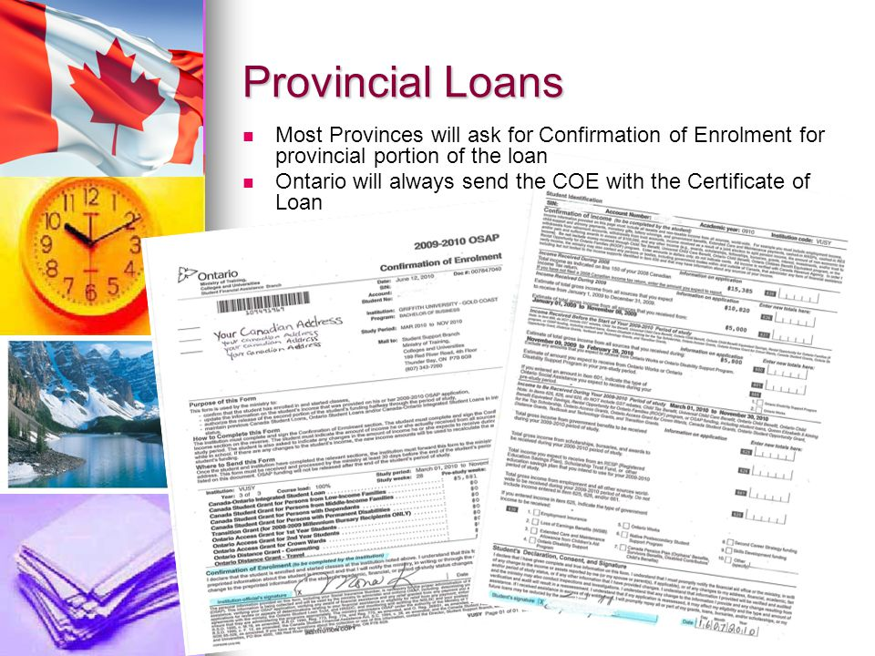 Provincial Loans Most Provinces will ask for Confirmation of Enrolment for provincial portion of the loan Ontario will always send the COE with the Certificate of Loan