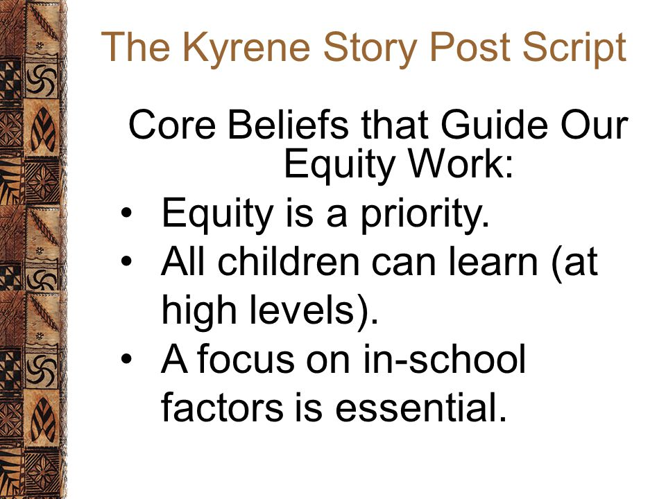 The Kyrene Story Post Script Core Beliefs that Guide Our Equity Work: Equity is a priority.