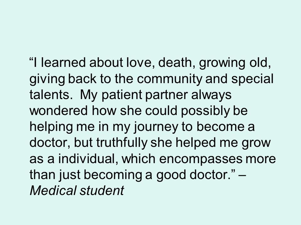 """I learned about love, death, growing old, giving back to the community and special talents. My patient partner always wondered how she could possibly"