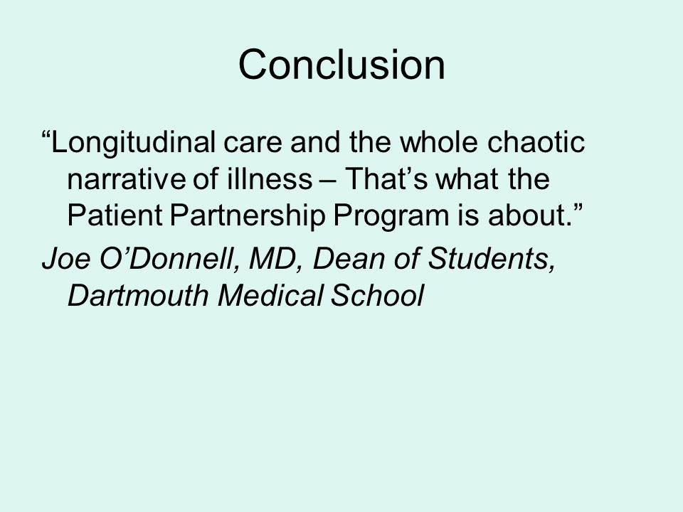 "Conclusion ""Longitudinal care and the whole chaotic narrative of illness – That's what the Patient Partnership Program is about."" Joe O'Donnell, MD, D"