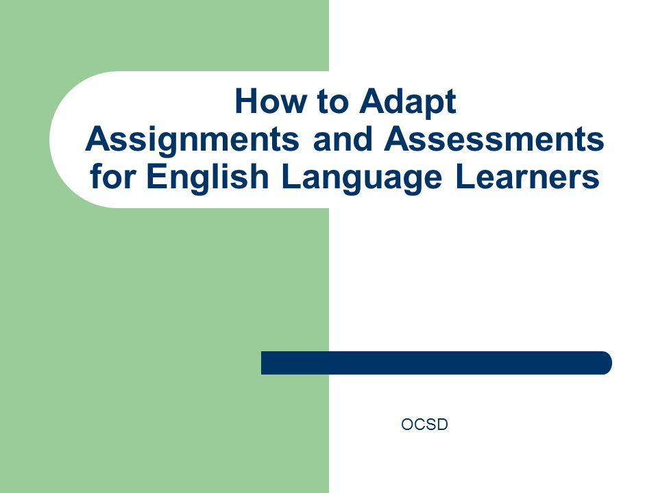 What do I do now.Adapt your ESL students' assignments and assessments.
