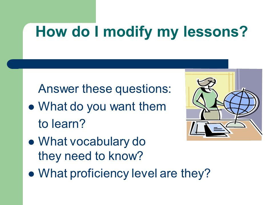 What do you want them to learn.Look at your final product/assessment.