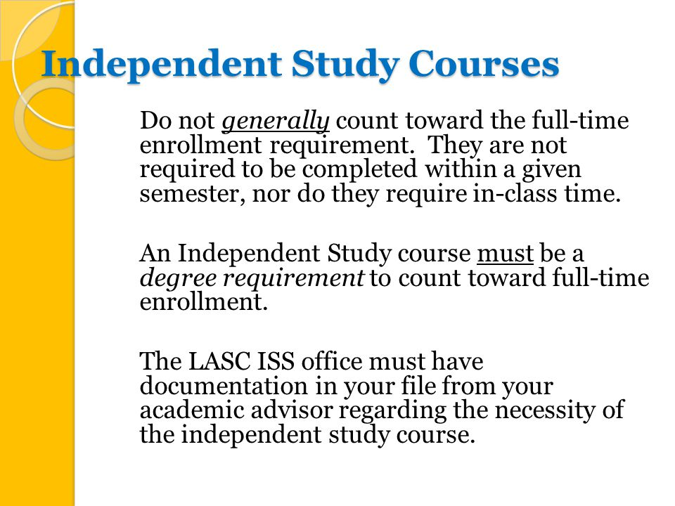 Independent Study Courses Do not generally count toward the full-time enrollment requirement.