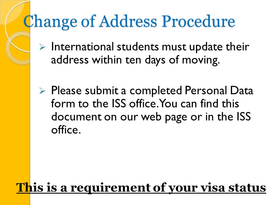 Change of Address Procedure  International students must update their address within ten days of moving.
