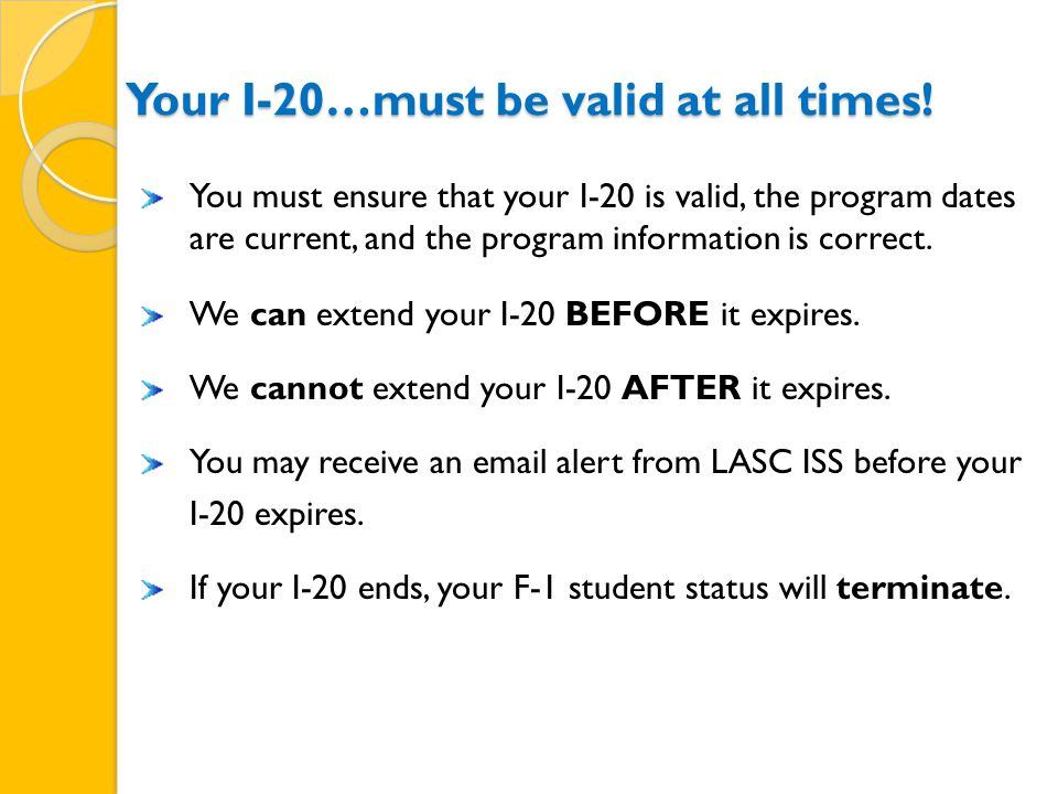 Your I-20…must be valid at all times.