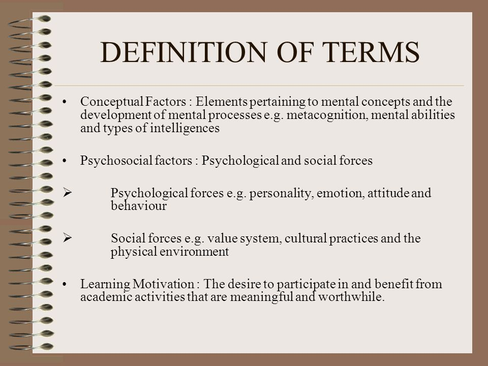 DEFINITION OF TERMS Conceptual Factors : Elements pertaining to mental concepts and the development of mental processes e.g.