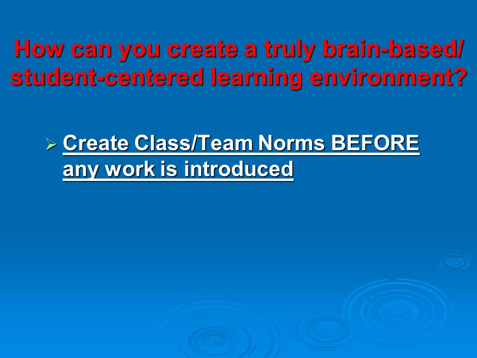 How can you create a truly brain-based/ student-centered learning environment.