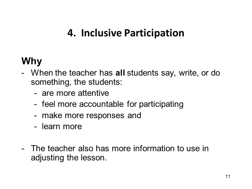 11 4. Inclusive Participation Why -When the teacher has all students say, write, or do something, the students: -are more attentive -feel more account
