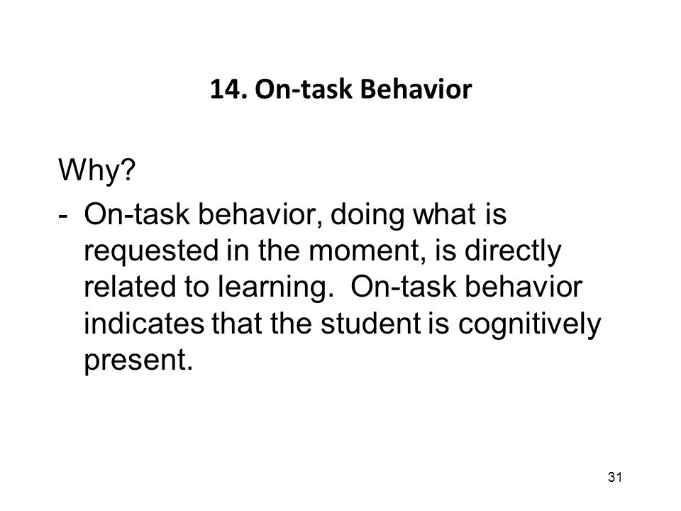 31 14. On-task Behavior Why.