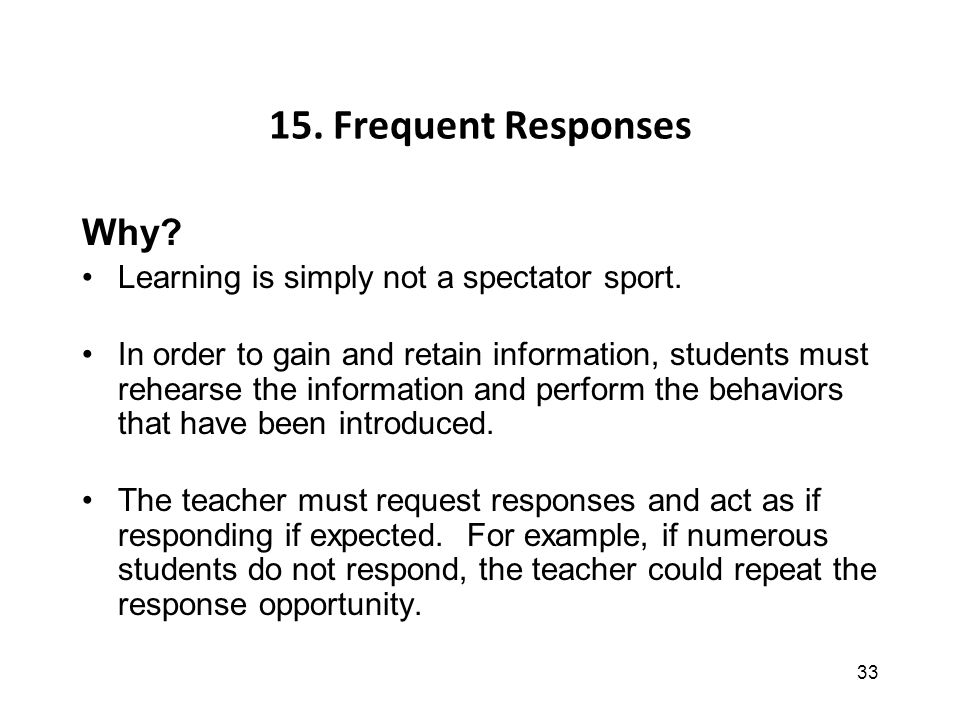33 15. Frequent Responses Why. Learning is simply not a spectator sport.