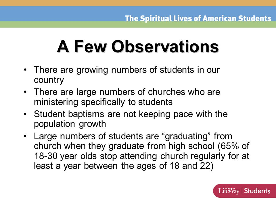 A Few Observations There are growing numbers of students in our country There are large numbers of churches who are ministering specifically to studen