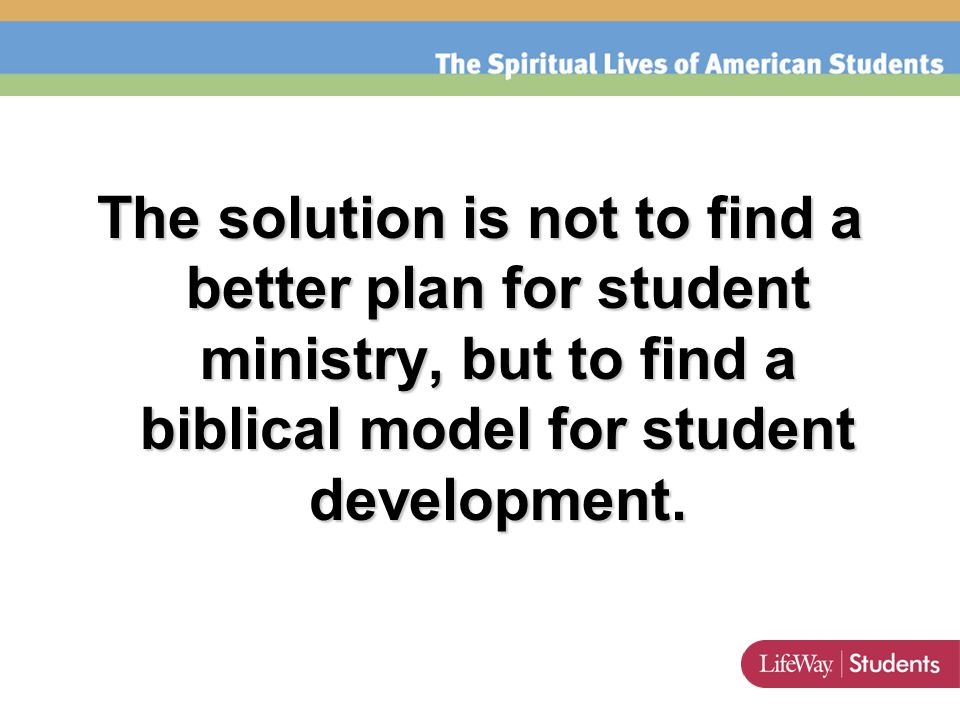 The solution is not to find a better plan for student ministry, but to find a biblical model for student development.