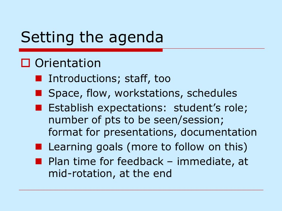 Setting the agenda  Orientation Introductions; staff, too Space, flow, workstations, schedules Establish expectations: student's role; number of pts