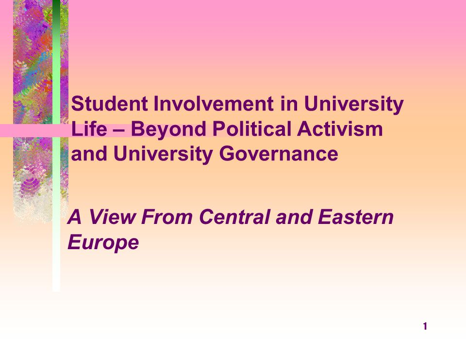 1 Student Involvement in University Life – Beyond Political Activism and University Governance A View From Central and Eastern Europe