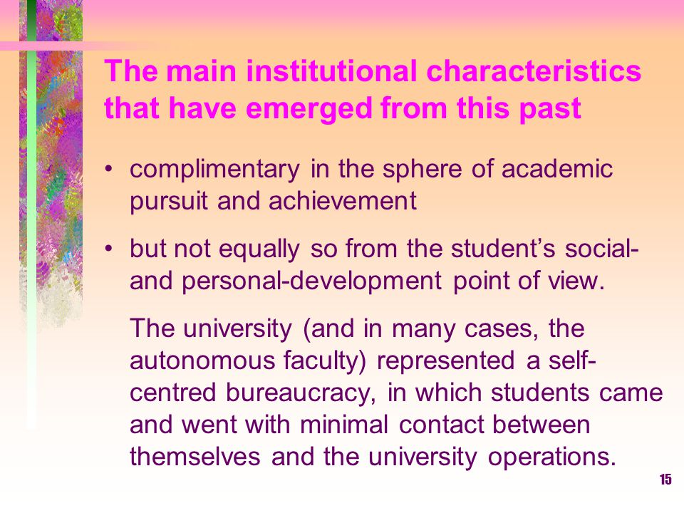 15 The main institutional characteristics that have emerged from this past complimentary in the sphere of academic pursuit and achievement but not equ