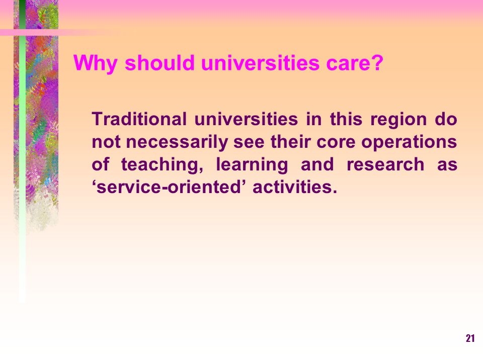 21 Traditional universities in this region do not necessarily see their core operations of teaching, learning and research as 'service-oriented' activ