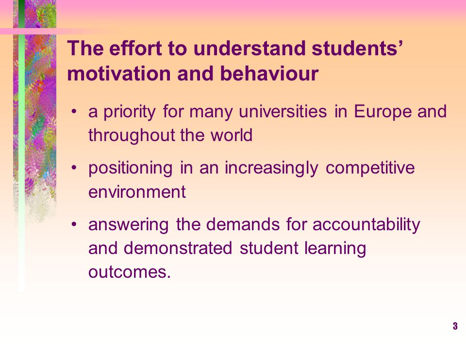 3 The effort to understand students' motivation and behaviour a priority for many universities in Europe and throughout the world positioning in an in
