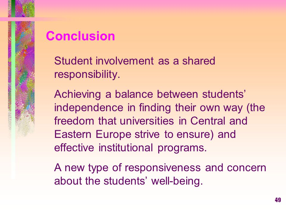 49 Conclusion Student involvement as a shared responsibility. Achieving a balance between students' independence in finding their own way (the freedom