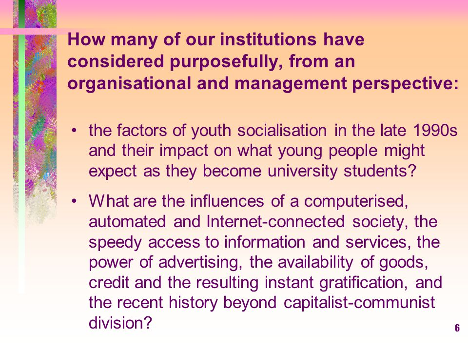6 How many of our institutions have considered purposefully, from an organisational and management perspective: the factors of youth socialisation in
