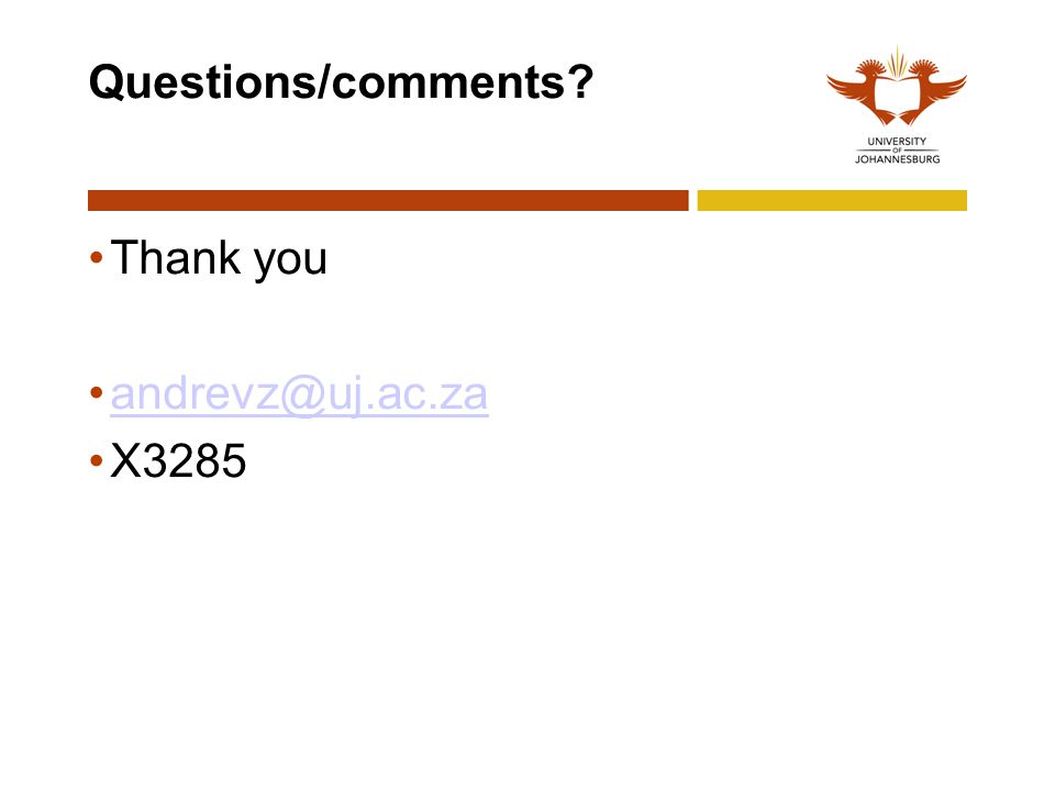 Questions/comments? Thank you andrevz@uj.ac.za X3285