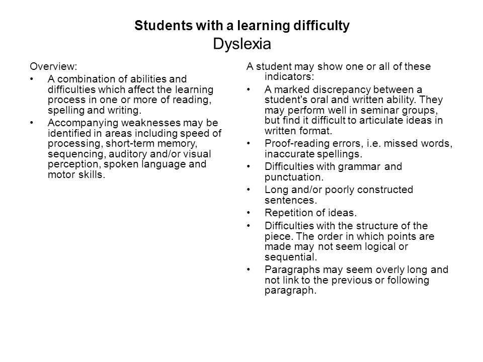 Students with a learning difficulty Dyslexia Overview: A combination of abilities and difficulties which affect the learning process in one or more of reading, spelling and writing.