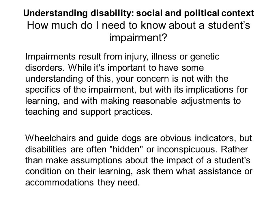 Understanding disability: social and political context How much do I need to know about a student's impairment.