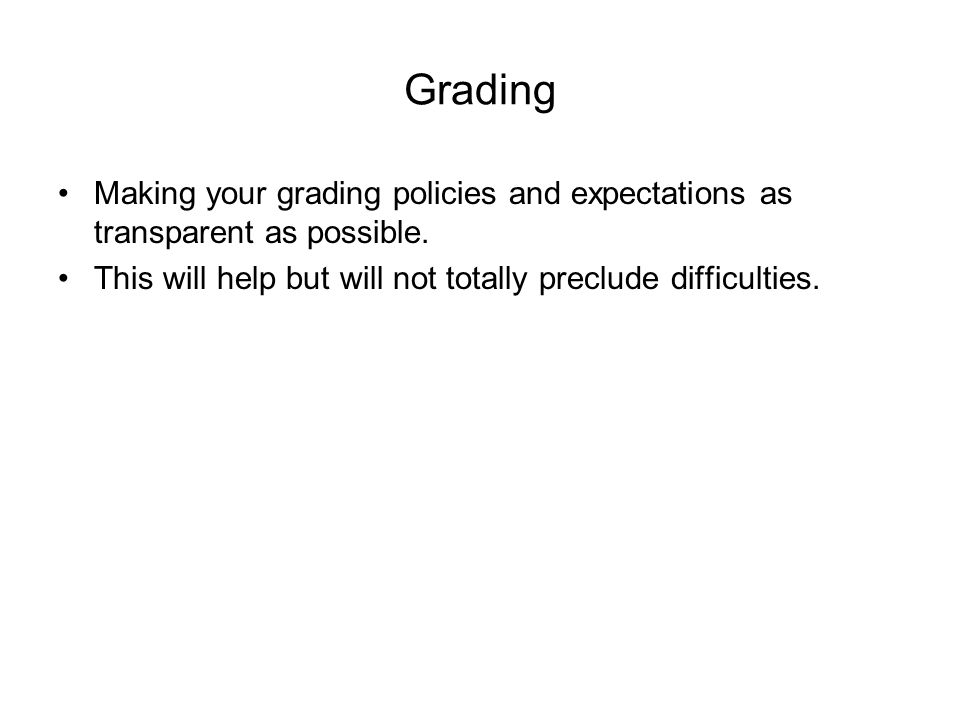 Grading Making your grading policies and expectations as transparent as possible.