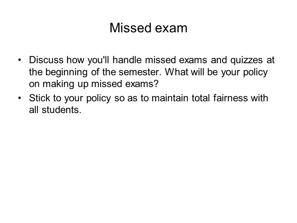 Missed exam Discuss how you ll handle missed exams and quizzes at the beginning of the semester.